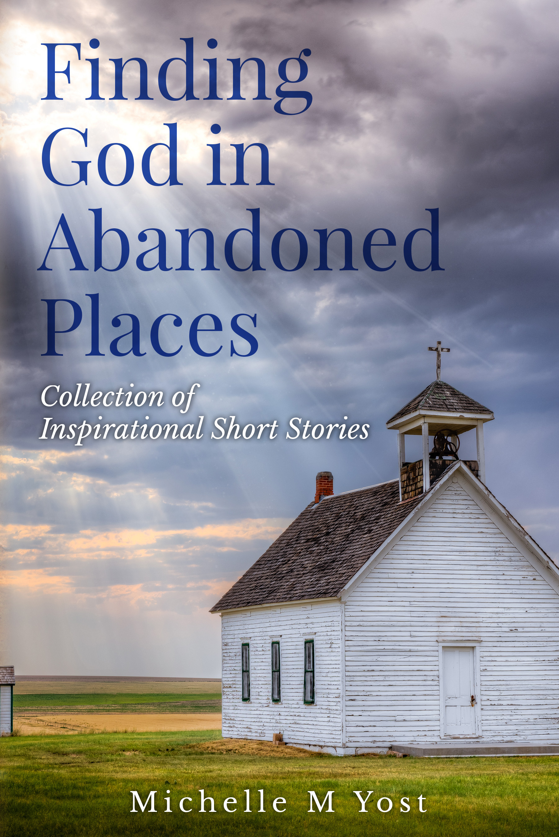 New Book/E-Book Release – Finding God in Abandoned Places: Collection of Inspirational Short Stories by Michelle M Yost 1