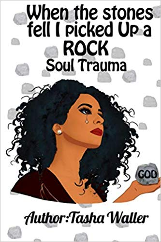"""TASHA WALLER ANNOUNCES THE RELEASE OF HER NEW BOOK TITLED """"WHEN THE STONES FELL I PICKED UP A ROCK: SOUL TRAUMA"""""""
