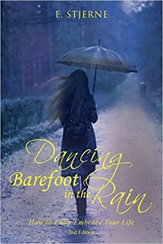 Dancing Barefoot in the Rain – How to Fully Embrace Life by E. Stjerne, a Novel on Gaining New Experiences and Live Life to the Fullest 4