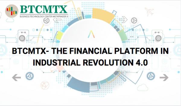 BTCMTX THE FINANCIAL PLATFORM IN INDUSTRIAL REVOLUTION 4.0 (Industry 4.0) 1