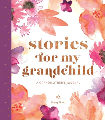 Stories for My Grandchild: A Grandmother's Journal – Makes The Perfect Gift For the Holidays 1