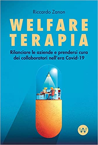 Welfare Terapia: Revitalizing companies and taking care of employees in the Covid-19 Era The new book by Riccardo Zanon 3