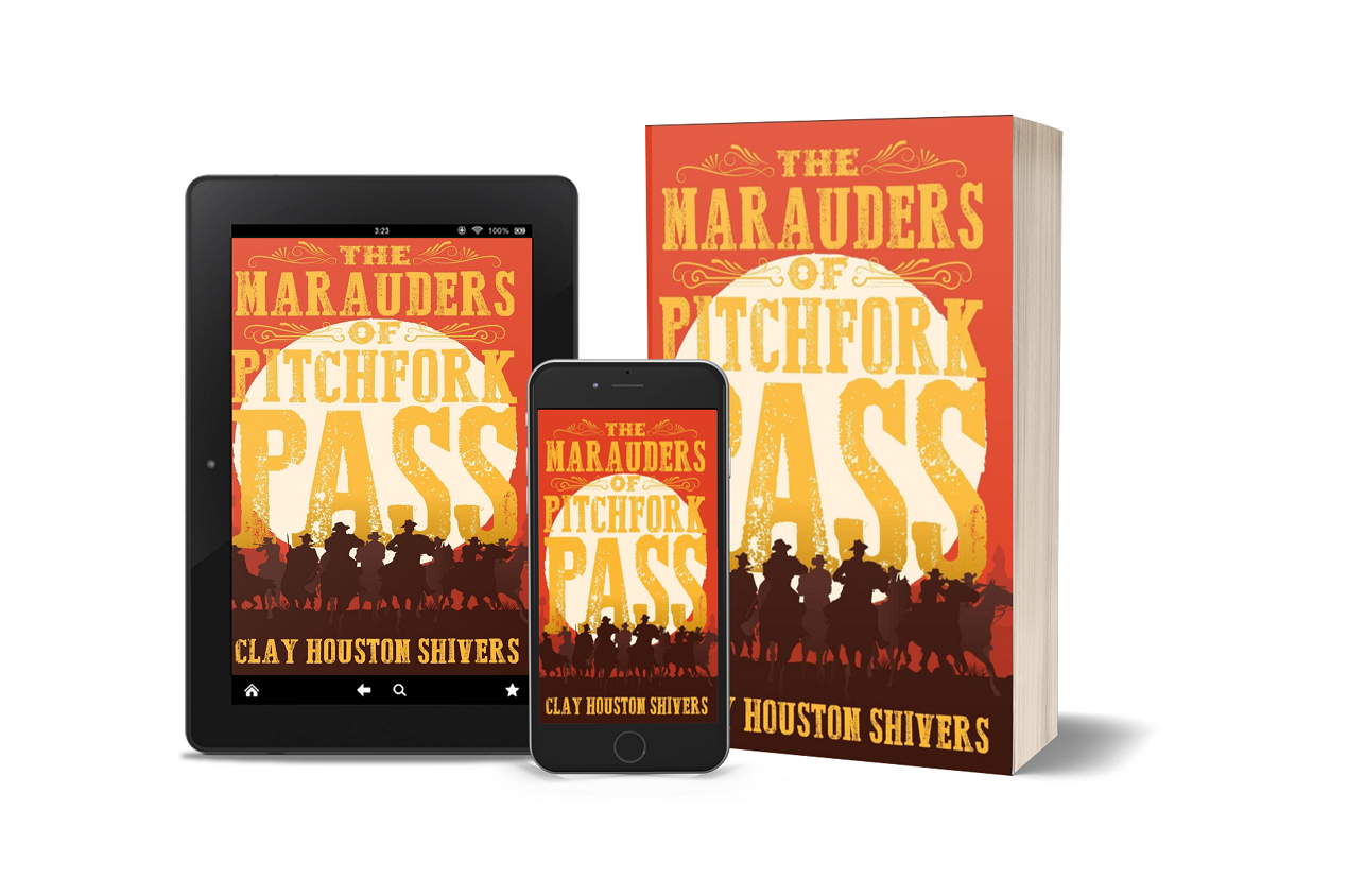 Clay Houston Shivers Releases New Historical Western – The Marauders Of Pitchfork Pass 1