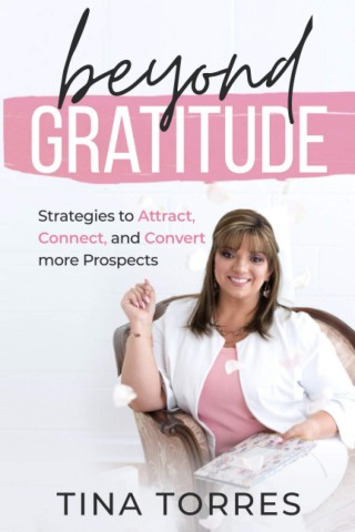 Bestselling Author Tina Torres Releases New Book on Strategies to Help Attract, Connect, and Convert Prospects 1