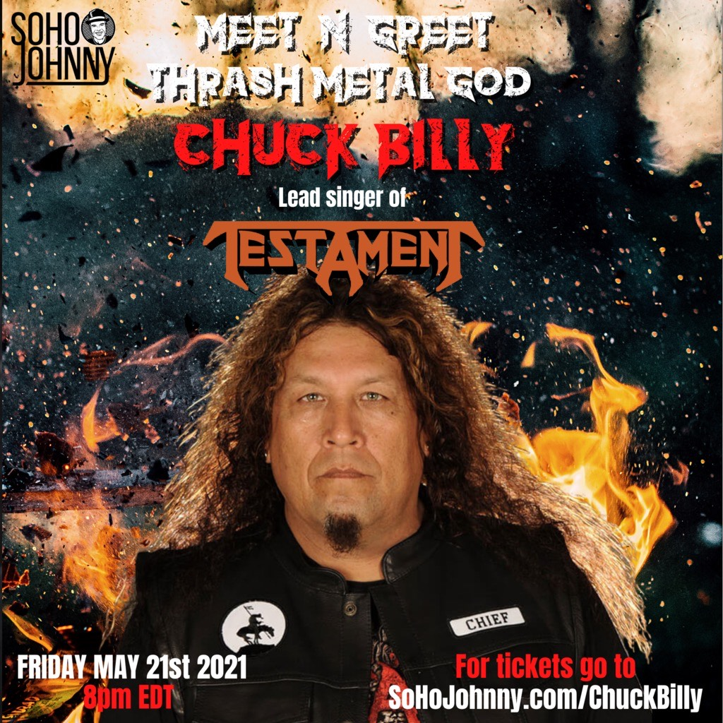 Testament's Chuck Billy Joins Intimate and Personal Virtual Meet and Greet With Hosts SohoJohnny and Sherry Nelson Friday May 21st, 2021 8 PM EST 1