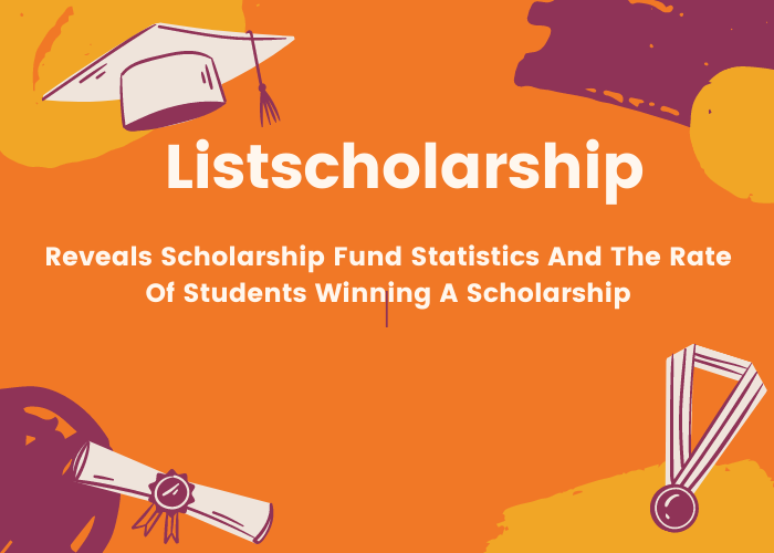 Listscholarship Reveals Scholarship Fund Statistics And The Rate Of Students Winning A Scholarship 1