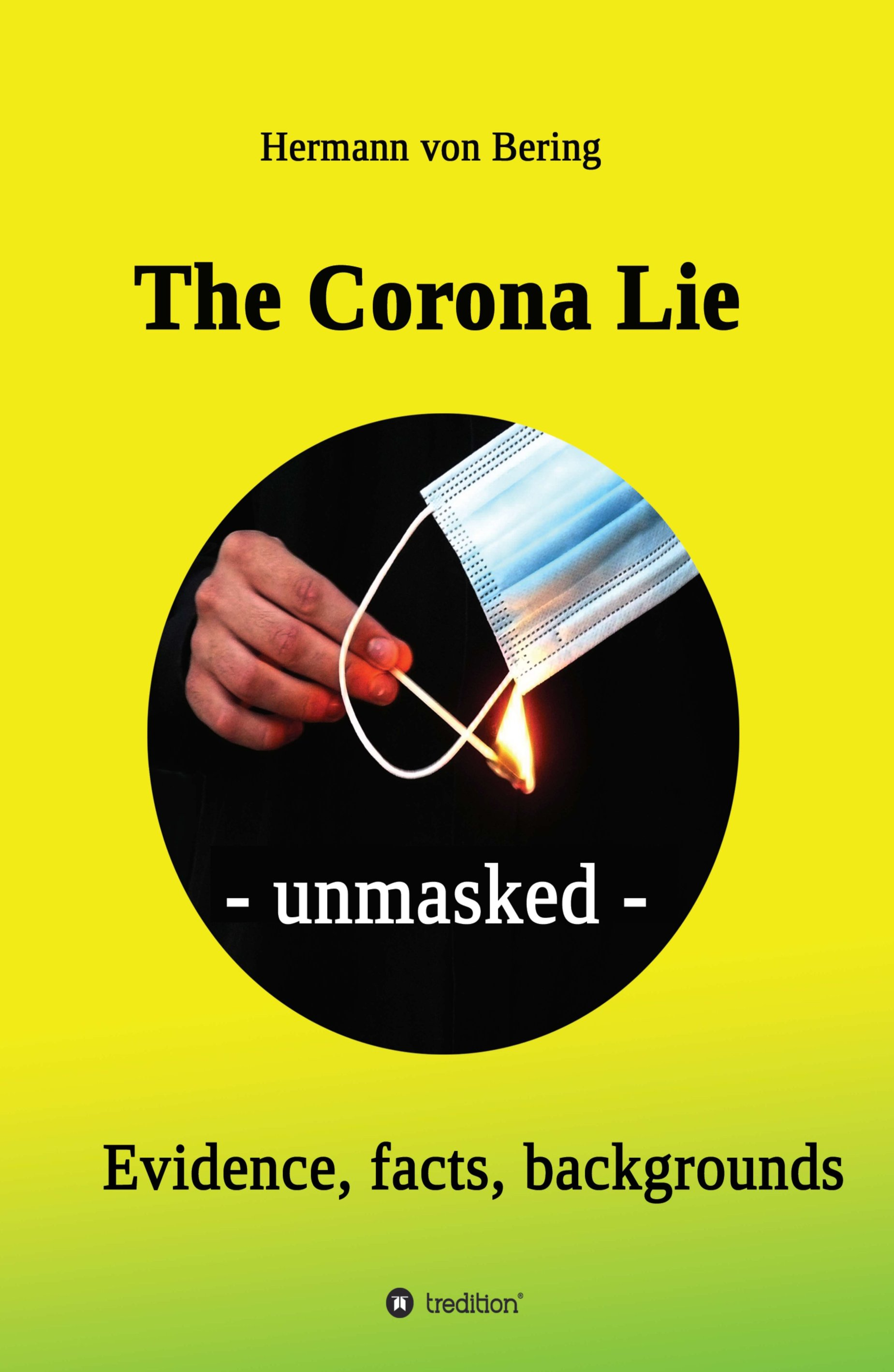 The Corona Lie - unmasked - A critical look at the pandemic, politics and people