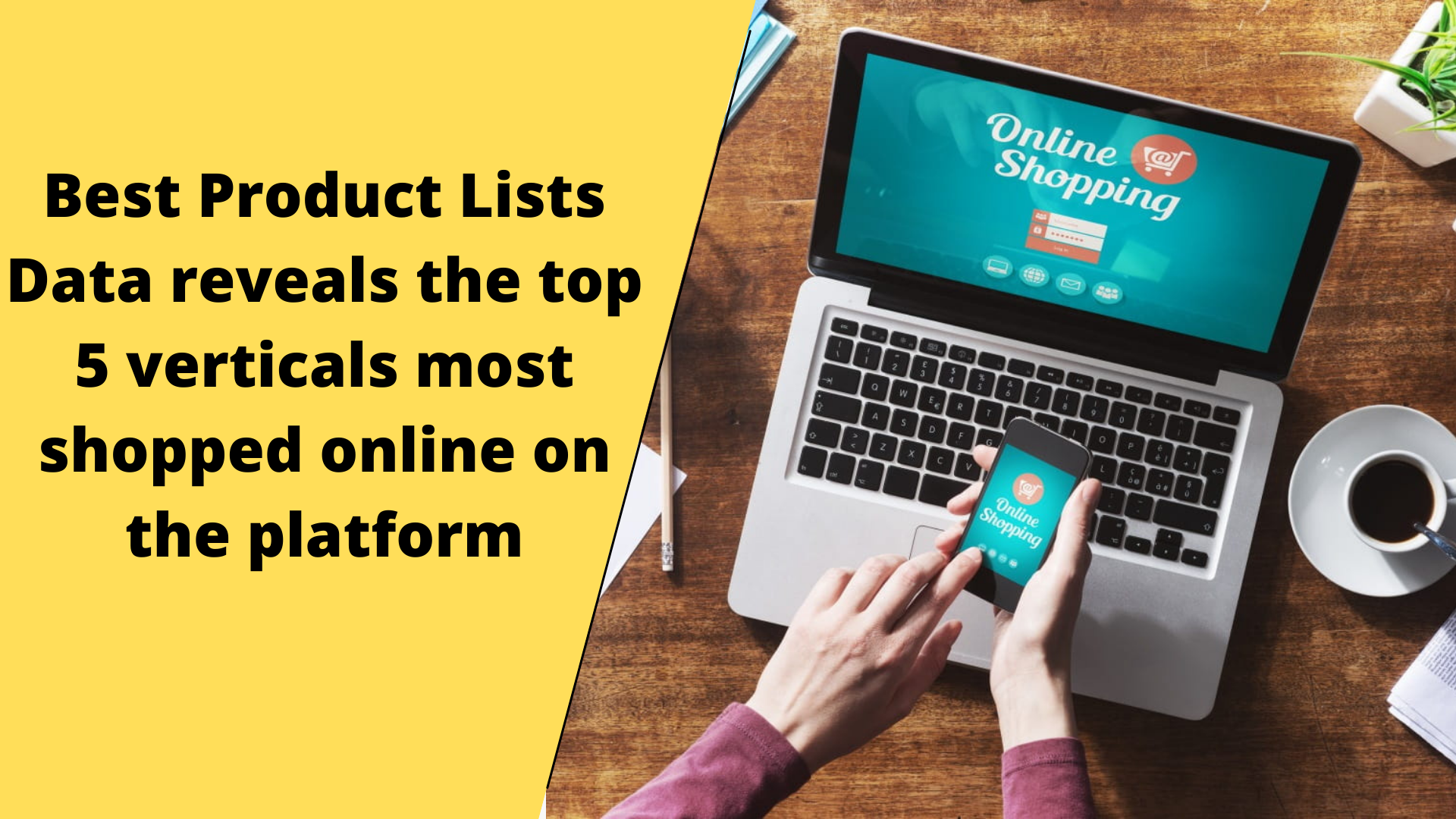 Best Product Lists Data reveals the top 5 verticals most shopped online on the platform 1