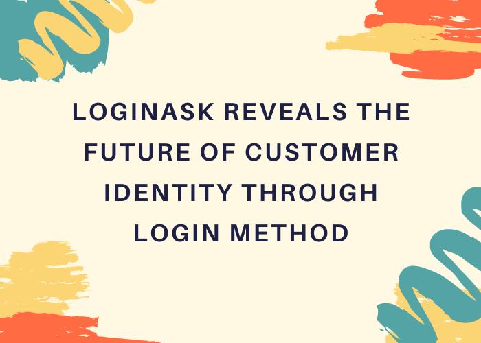 Loginask Reveals the Future of Customer Identity Through Login Method 1