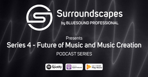 Bluesound Professional's 'Surroundscapes' Podcast Returns for Series 4 1