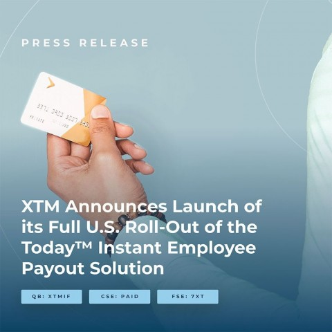 XTM Announces Launch of Its Full U.S. Roll-Out of the Today Instant Employee Payout Solution 1